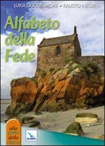 Foto Cover di Alfabeto della fede, Libro di Luigi Guglielmoni,Fausto Negri, edito da Elledici