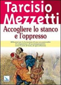 Accogliere lo stanco e l'oppresso - Tarcisio Mezzetti - copertina