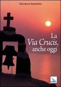 Libro La Via Crucis, anche oggi Salvatore Barbetta