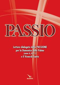 Libro Passio. Letture dialogate della Passione per la Domenica delle Palme (anno A, B e C) e il Venerdì santo