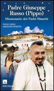 Padre Giuseppe Russo (Pippo). Missionario dei Padri Bianchi - Ivano Lideo,Graziano Pesenti - copertina
