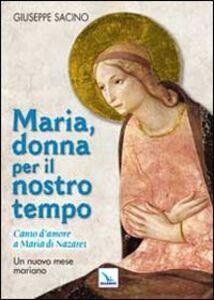 Foto Cover di Maria, donna per il nostro tempo. Canto d'amore a Maria di Nazaret. Un nuovo mese mariano, Libro di Giuseppe Sacino, edito da Elledici