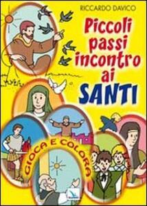 Piccoli passi incontro ai santi. Gioca e colora - Riccardo Davico - copertina