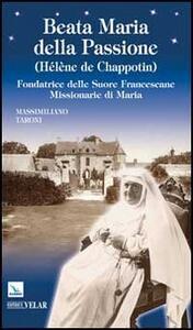 Beata Maria della Passione (Hélène de Chappotin). Fondatrice delle Suore Francescane Missionarie di Maria - Massimiliano Taroni - copertina