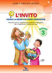 L' invito. Quaderno. Verso la messa di prima comunione. Itinerario per la catechesi parrocchiale e famigliare. Anno III
