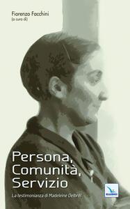 Persona, Comunità, Servizio. La testimonianza di Madeleine Delbrêl - copertina