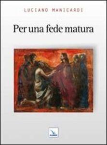 Libro Per una fede matura Luciano Manicardi