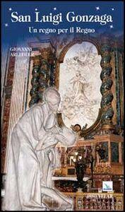 Libro San Luigi Gonzaga. Un regno per il regno Giovanni Arledler