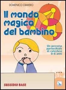 Il mondo magico del bambino. Sussidio base. Un percorso parrocchiale di catechesi 0-6 anni. Con l'albo dei disegni