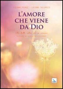 Libro L' amore che viene da Dio. Per tutti coloro che si amano Tiziana Pieruz , Luciano Tallarico