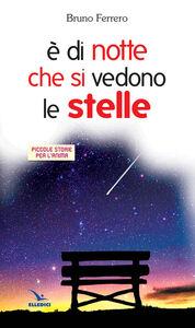 Foto Cover di È di notte che si vedono le stelle. Piccole storie per l'anima, Libro di Bruno Ferrero, edito da Elledici