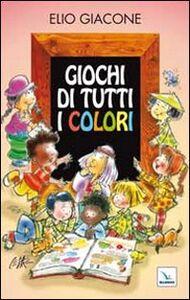 Foto Cover di Giochi di tutti i colori, Libro di Elio Giacone, edito da Elledici