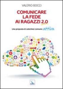 Comunicare la fede ai ragazzi 2.0. Una proposta di catechesi comunic-attiva - Valerio Bocci - copertina