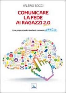 Libro Comunicare la fede ai ragazzi 2.0. Una proposta di catechesi comunic-attiva Valerio Bocci