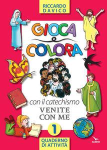 Libro Gioca e colora con il catechismo «Venite con me». Quaderno di attività. Ediz. illustrata. Vol. 1 Riccardo Davico