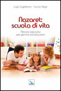 Libro Nazaret: scuola di vita. Percorsi educativi per genitori ed educatori Luigi Guglielmoni , Fausto Negri