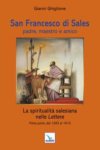 San Francesco di Sales padre, maestro e amico. La spiritualità salesiana nelle Lettere. Prima parte: dal 1593 al 1610