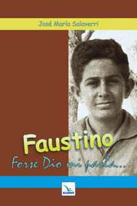 Faustino. Forse Dio mi parla