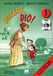 Libro Piacere, Dio! Guida. Vol. 1 Anna Peiretti , Bruno Ferrero