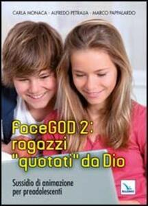FaceGOD 2: ragazzi «quotati» da Dio. Sussidio di animazione per preadolescenti - Carla Monaca,Alfredo Petralia,Marco Pappalardo - copertina