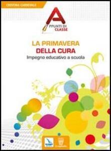 La primavera della cura. Impegno educativo a scuola - Cristina Carnevale - copertina