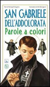 San Gabriele dell'Addolorata. Parole a colori - Pierluigi Di Eugenio - copertina