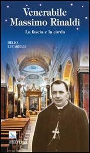 Venerabile Massimo Rinaldi. La fascia e la corda - Delio Lucarelli - copertina