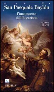 Foto Cover di San Pasquale Baylón. L'innamorato dell'Eucaristia, Libro di Silvano Bracci, edito da Elledici
