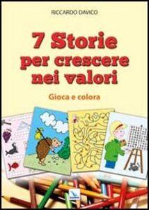 Libro 7 storie per crescere nei valori. Gioca e colora Riccardo Davico