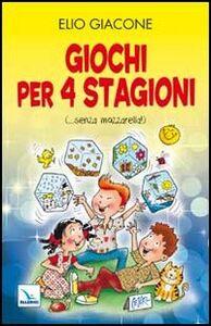 Foto Cover di Giochi per 4 stagioni. (... senza mozzarella!), Libro di Elio Giacone, edito da Elledici