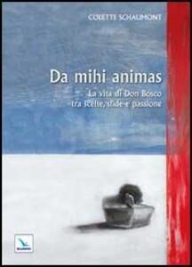 Da mihi animas. La vita di Don Bosco tra scelte, sfide e passione - Colette Schaumont - copertina