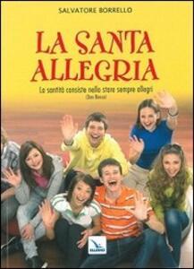 La santa allegria. «La santità consiste nello stare sempre allegri» (Don Bosco) - Salvatore Borrello - copertina