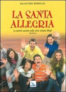 Libro La santa allegria. «La santità consiste nello stare sempre allegri» (Don Bosco) Salvatore Borrello