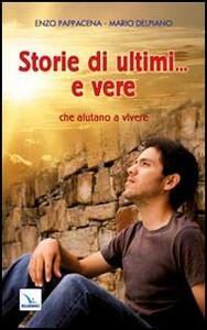 Storie di ultimi... e vere che aiutano a vivere - Enzo Pappacena,Mario Delpiano - copertina