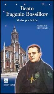 Beato Eugenio Bossilkov. Morire per la fede - Pierluigi Eugenio - copertina