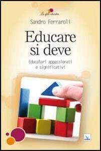 Libro Educare si deve. Educatori appassionati e significativi Sandro Ferraroli
