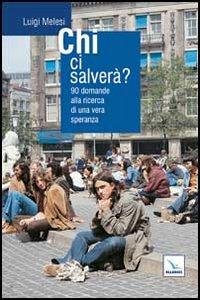 Libro Chi ci salverà? 90 domande alla ricerca di una vera speranza Luigi Melesi