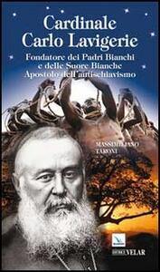 Cardinale Carlo Lavigerie. Fondatore dei Padri Bianchi e delle Suore Bianche. Apostolo dell'antischiavismo - Massimiliano Taroni - copertina