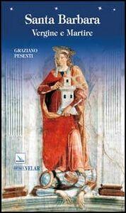 Libro Santa Barbara. Vergine e martire Graziano Pesenti
