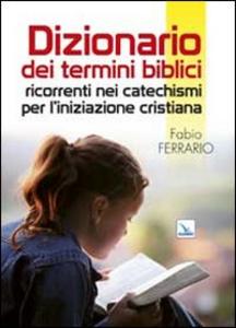 Libro Dizionario dei termini biblici ricorrenti nei catechismi per l'iniziazione cristiana Fabio Ferrario