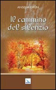 Libro Il cammino del silenzio Anselm Grün