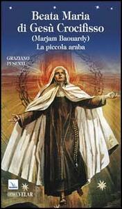 Beata Maria di Gesù Crocifisso (Marjam Baouardy). La piccola araba