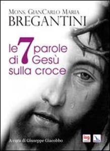 Libro Le 7 parole di Gesù sulla croce Giancarlo Maria Bregantini