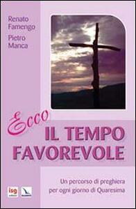 Ecco il tempo favorevole. Un percorso di preghiera per ogni giorno di Quaresima - Renato Famengo,Pietro Manca - copertina