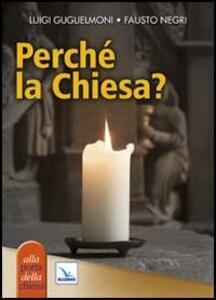 Perché la Chiesa? - Luigi Guglielmoni,Fausto Negri - copertina
