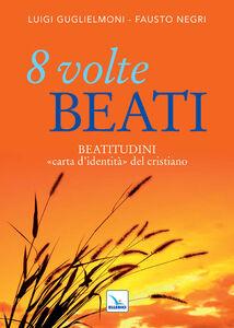 Libro 8 volte beati. Beatitudini «carta d'identità» del cristiano Luigi Guglielmoni , Fausto Negri
