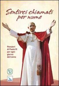 Sentirci chiamati per nome. Pensieri di Paolo VI per ogni giorno dell'anno
