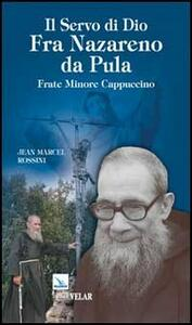 Il servo di Dio Fra Nazareno da Pula. Frate Minore Cappuccino - Jean Marcel Rossini - copertina