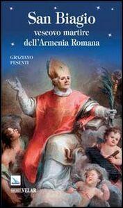 Foto Cover di San Biagio. Vescovo martire dell'Armenia Romana, Libro di Graziano Pesenti, edito da Elledici