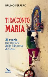 Ti racconto Maria. 31 storie per parlare della Mamma di Gesù